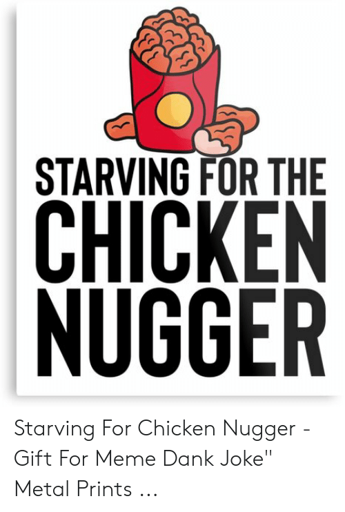 "Dank Joke: STARVING FOR THE  CHICKEN  NUGGER Starving For Chicken Nugger - Gift For Meme Dank Joke"" Metal Prints ..."