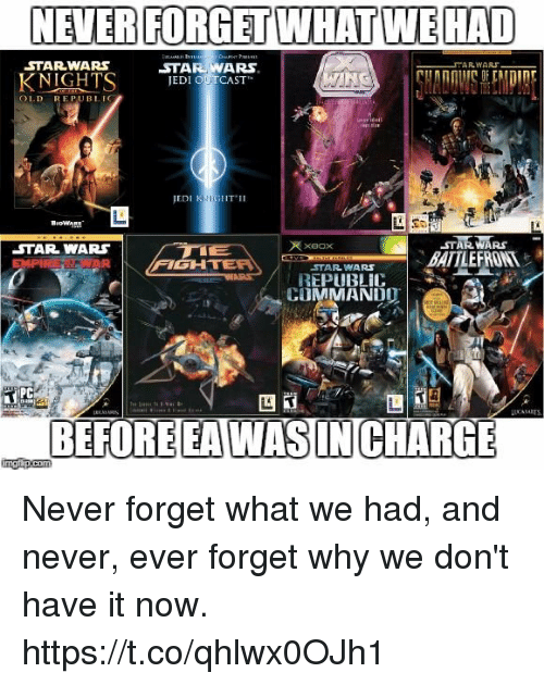ied: STARWARS  STAR WARS  KNIGHTS IED ISTI  OLD REPUBLIC  STARWARS  BATTLEFRONT  STAR WARS  xeox  FIGH  STAR WARS  REPUBLIC |  COMMANDO  PC  BEFORE EAWASIN CHARG Never forget what we had, and never, ever forget why we don't have it now. https://t.co/qhlwx0OJh1
