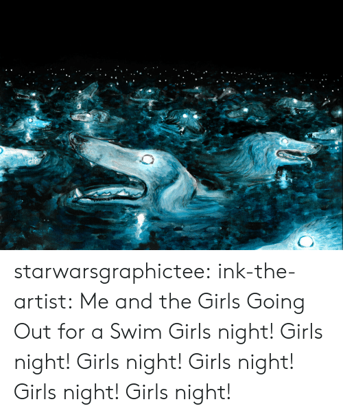 ink: starwarsgraphictee: ink-the-artist: Me and the Girls Going Out for a Swim  Girls night!  Girls night!       Girls night!       Girls night!                       Girls night!  Girls night!