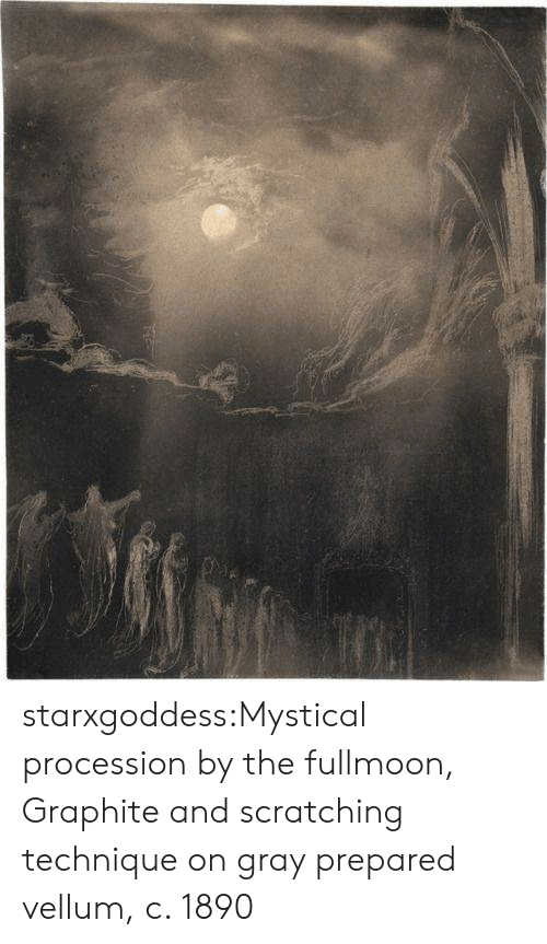 mystical: starxgoddess:Mystical procession by the fullmoon, Graphite and scratching technique on gray prepared vellum, c. 1890
