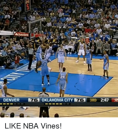Nba: State Fa  DENVER OKLAHOMA CITY 3RD 2:47 05 LIKE NBA Vines!