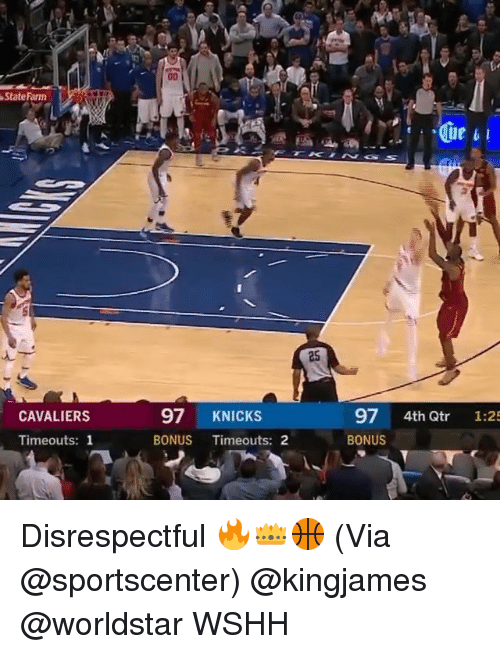 Fam, New York Knicks, and Memes: State Fam  25  CAVALIERS  97 KNICKS  97 4th Qtr 1:25  Timeouts: 1  BONUS Timeouts: 2  BONUS Disrespectful 🔥👑🏀 (Via @sportscenter) @kingjames @worldstar WSHH
