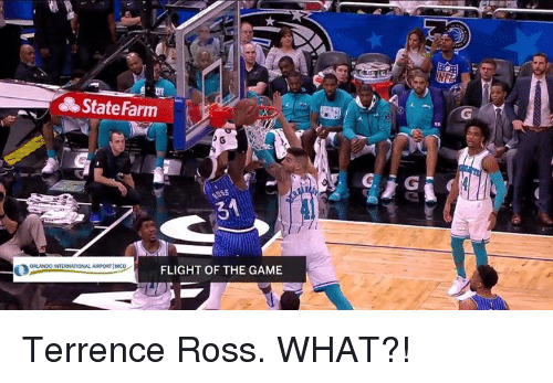 Terrence: State Farm  31  ORLANDO INTERNATIONAL AIRPORT MCO  FLIGHT OF THE GAME Terrence Ross. WHAT?!