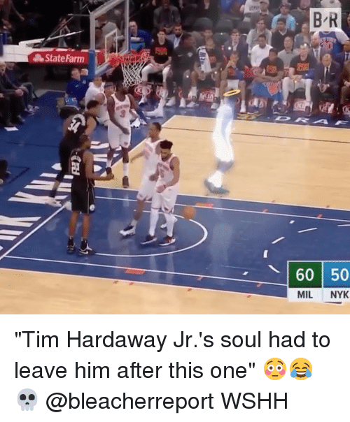"Memes, Wshh, and State Farm: State Farm  60 50  MIL NYK ""Tim Hardaway Jr.'s soul had to leave him after this one"" 😳😂💀 @bleacherreport WSHH"