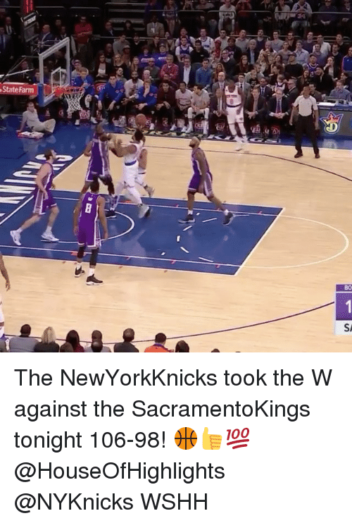 Memes, Wshh, and State Farm: State Farm  BO The NewYorkKnicks took the W against the SacramentoKings tonight 106-98! 🏀👍💯 @HouseOfHighlights @NYKnicks WSHH