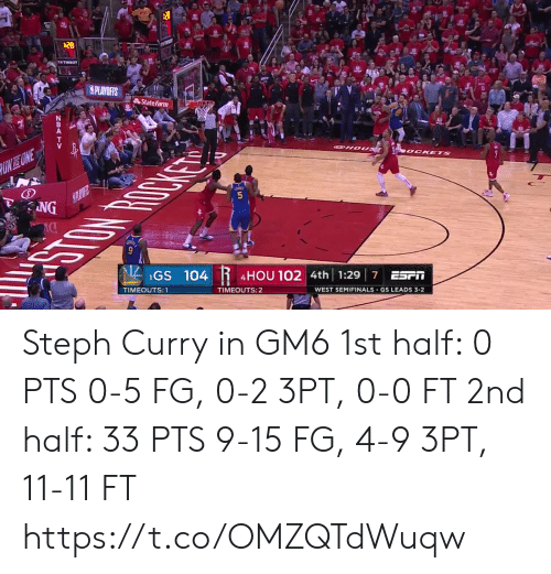 Steph Curry: State Farm  GS 104  4HOU 102  4th 1:29 7 ESrI  TIMEOUTS:  TIMEOUTS:2  WEST SEMIFINALS-GS LEADS 3-2 Steph Curry in GM6  1st half: 0 PTS 0-5 FG, 0-2 3PT, 0-0 FT  2nd half: 33 PTS 9-15 FG, 4-9 3PT, 11-11 FT  https://t.co/OMZQTdWuqw