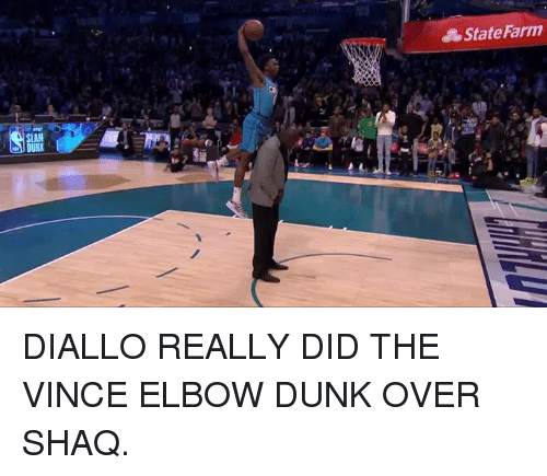 Vince: State Farm  SLAM DIALLO REALLY DID THE VINCE ELBOW DUNK OVER SHAQ.