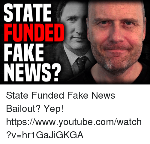 Fake, Memes, and News: STATE  FUNDED  FAKE  NEWS? State Funded Fake News Bailout? Yep!  https://www.youtube.com/watch?v=hr1GaJiGKGA