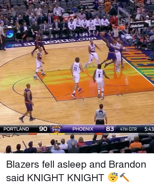 Sports, Phoenix, and Blazers: State Ramm  PORTLAND  9O PHx PHOENIX  83  4TH QTR  5:43 Blazers fell asleep and Brandon said KNIGHT KNIGHT 😴🔨
