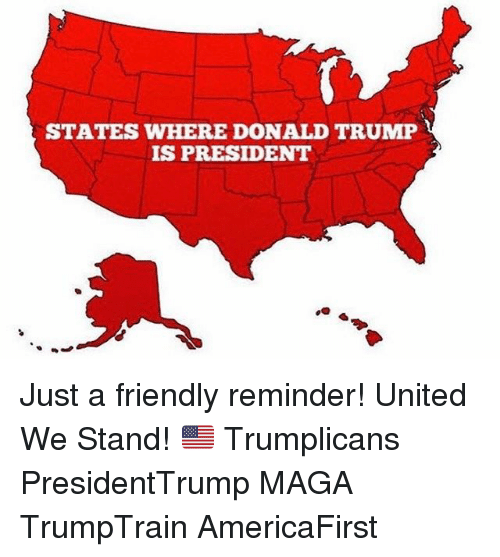 United We Stand: STATES WHERE DONALD TRUMP  IS PRESIDENT Just a friendly reminder! United We Stand! 🇺🇸 Trumplicans PresidentTrump MAGA TrumpTrain AmericaFirst