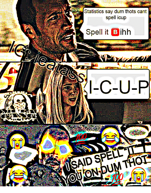 Thot, Dank Memes, and Statistics: Statistics say dum thots cant  spell icup  Spell it Dihh  B  〈l-C-U-P  NSAID SPELL  0020N DUM THOT  ア.