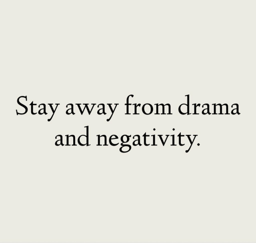 stay away: Stay away from drama  and negativity