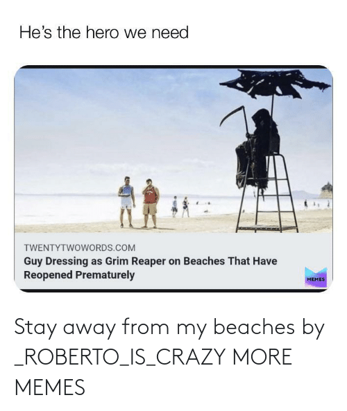 Roberto: Stay away from my beaches by _ROBERTO_IS_CRAZY MORE MEMES