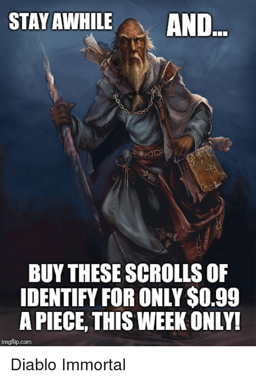 diablo: STAY AWHILEAND  BUY THESE SCROLLS OF  IDENTIFY FOR ONLY $O.99  A PIECE, THIS WEEK ONLY!  imgflip.com Diablo Immortal
