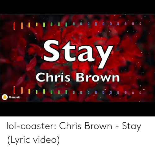 Chris Brown: Stay  Chris Brown  M-music lol-coaster:  Chris Brown - Stay (Lyric video)