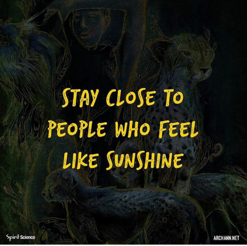 Spirit Science: STAY CLOSE To  PEOPLE WHO FEEL  LIKE SUNSHINE  Spirit Science  ARCHANN.NET