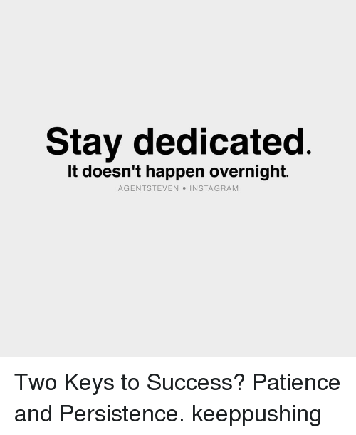 keys to success: Stay dedicated  It doesn't happen overnight.  AGENTS NSTA GRAM  STEVEN Two Keys to Success? Patience and Persistence. keeppushing