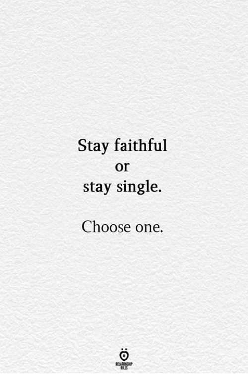 Choose one: Stay faithful  or  stay single.  Choose one.  RELATIONGHP