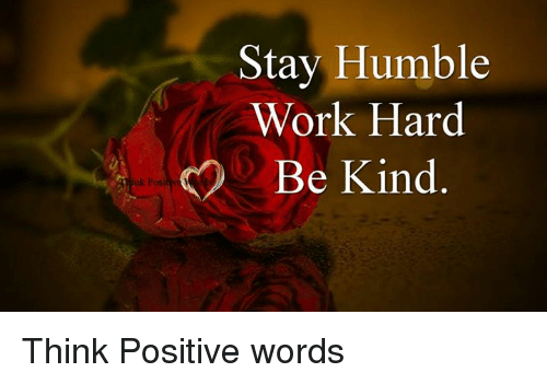 Stay Humble: Stay Humble  Work Hard  Be Kind Think Positive words