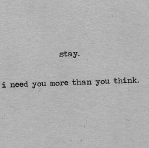 I Need You: stay.  i need you more than you think.