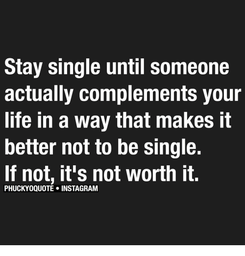 Stay Single Until Someone Actually Complements Your Life