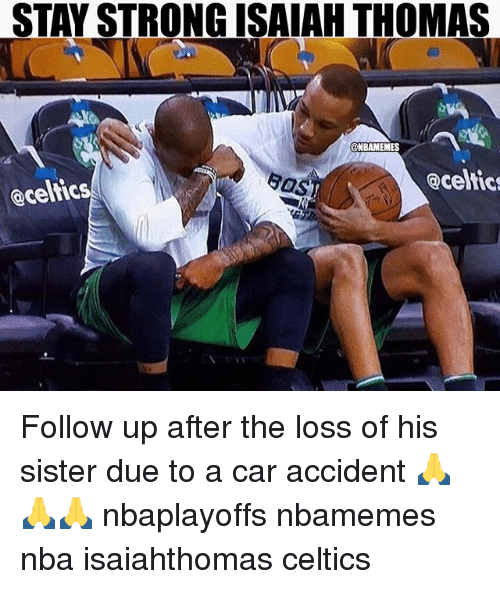 Basketball, Nba, and Sports: STAY STRONG ISAIAH THOMAS  NBAMEMES  Qcelic  Celtics Follow up after the loss of his sister due to a car accident 🙏🙏🙏 nbaplayoffs nbamemes nba isaiahthomas celtics