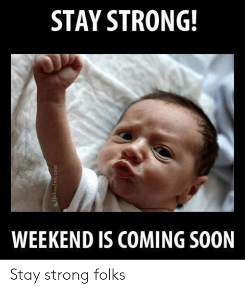 coming soon: STAY STRONG!  WEEKEND IS COMING SOON  vjokesfun.com Stay strong folks