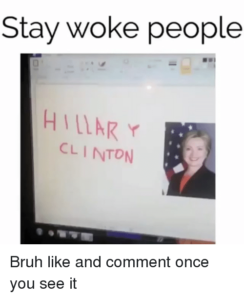stay woke: Stay woke people  HIllAR r  CLINTON Bruh like and comment once you see it