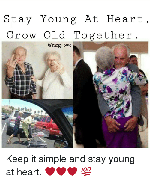 Young At Heart: Stay Young At Heart  Grow Old Together  @mrg bwc Keep it simple and stay young at heart. ❤❤❤ 💯
