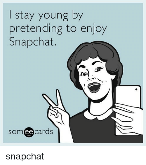 Memes, 🤖, and Stay: stay young by  pretending to enjoy  Snapchat.  cards  ee snapchat