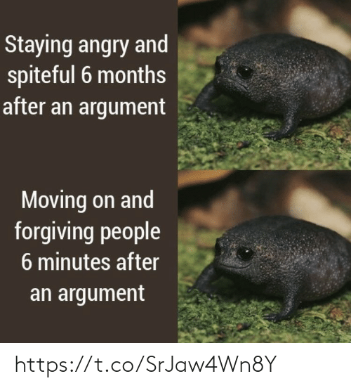 moving on: Staying angry and  spiteful 6 months  after an argument  Moving on and  forgiving people  6 minutes after  an argument https://t.co/SrJaw4Wn8Y