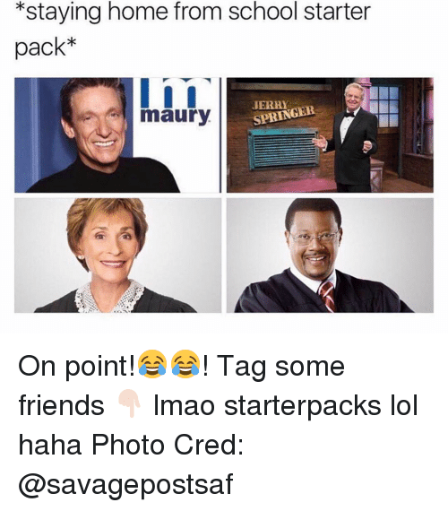 Friends, Lmao, and Lol: *staying home from school starter  pack*  JERRY  SPRIN  maury On point!😂😂! Tag some friends 👇🏻 lmao starterpacks lol haha Photo Cred: @savagepostsaf