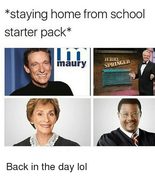 Jerry Springer: *staying home from school  starter pack*  maury SPRING  JERRY  SPRINGER Back in the day lol