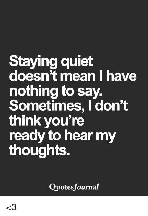 Staying Quiet Doesn't Mean I Have Nothing To Say Sometimes
