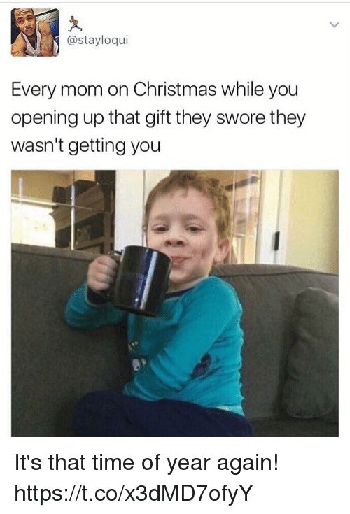 Christmas, Funny, and Time: @stayloqui  Every mom on Christmas while you  opening up that gift they swore they  wasn't getting you It's that time of year again! https://t.co/x3dMD7ofyY