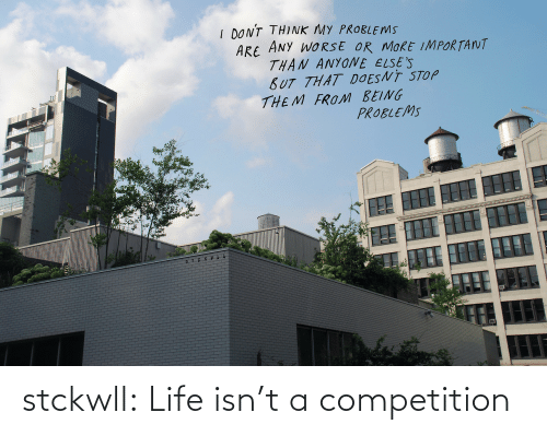 competition: stckwll:  Life isn't a competition