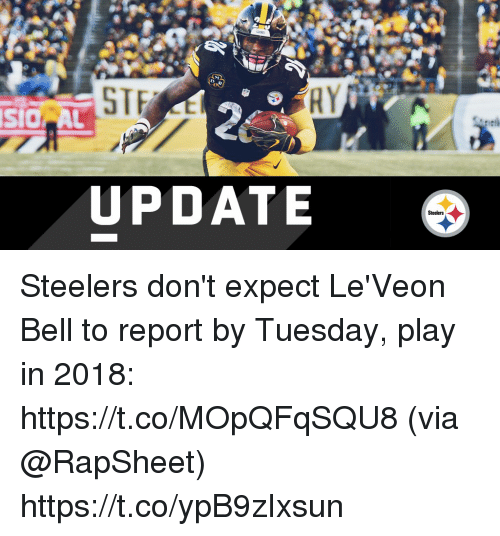 leveon bell: STE  RY  SIC AL  UPDATE  Steelers Steelers don't expect Le'Veon Bell to report by Tuesday, play in 2018: https://t.co/MOpQFqSQU8 (via @RapSheet) https://t.co/ypB9zIxsun