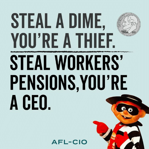afl: STEAL A DIME  YOU'RE A THIEF  STEAL WORKERS  PENSIONS,YOU'RE  A CEO  AFL-CIO