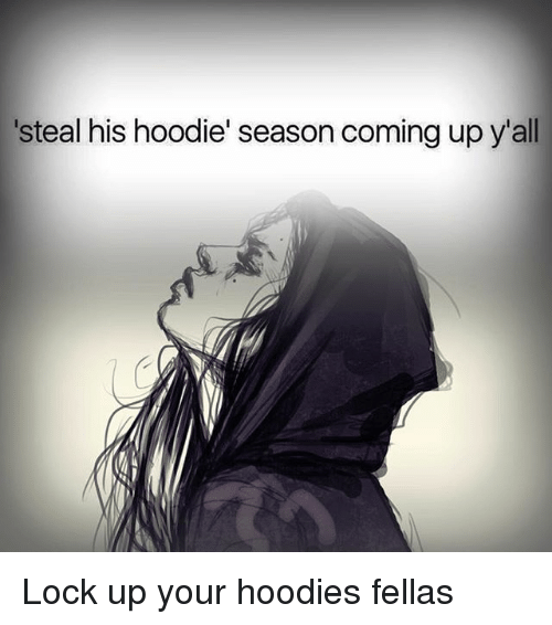 Memes, 🤖, and Locke: steal his hoodie' season coming up y'all Lock up your hoodies fellas