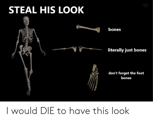 Steal His Look: STEAL HIS LOOK  bones  literally just bones  don't forget the foot  bones I would DIE to have this look