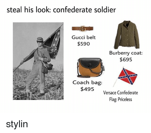 coach bags: steal his look: confederate soldier  Gucci belt  $590  Burberry coat:  $695  Coach bag  $495  Versace Confederate  Flag: Priceless stylin