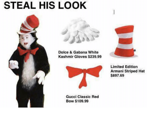 Steal His Look: STEAL HIS LOOK  Dolce & Gabana White  Kashmir Gloves $239.99  Gucci Classic Red  Bow $109.99  Limited Edition  Armani Striped Hat  $897.69