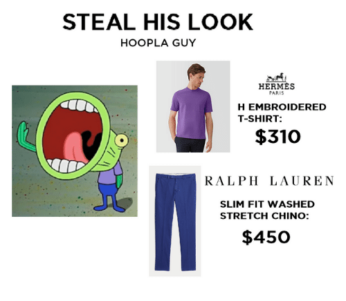 Ralph Lauren: STEAL HIS LOOK  HOOPLA GUY  HERMES  PARIS  H EMBROIDERED  T-SHIRT  $310  RALPH LAUREN  SLIM FIT WASHED  STRETCH CHINO:  $450