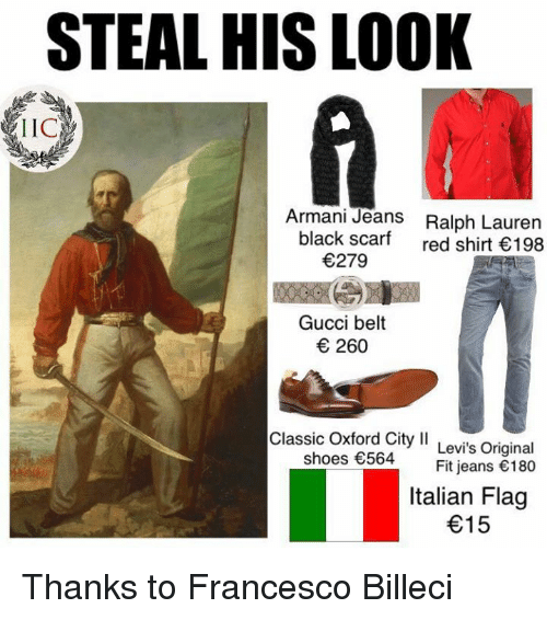 Ralph Lauren: STEAL HIS LOOK  LICA  Armani Jeans Ralph Lauren  black scarf  red shirt €198  €279  Gucci belt  € 260  Classic  Oxford City ll  Levi's Original  shoes €564  Fit jeans €180  Italian Flag  €15 Thanks to Francesco Billeci