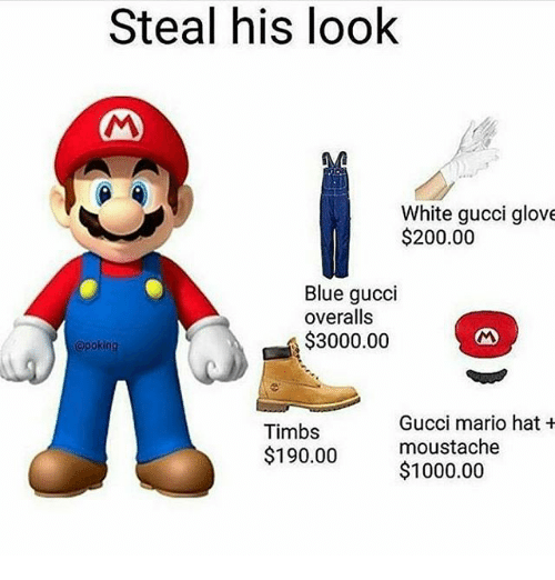 Steal His Look: Steal his look  White gucci glove  $200.00  Blue gucci  overalls  000.00  @poking  Gucci mario hat  Timbs  moustache  $190.00  $1000.00