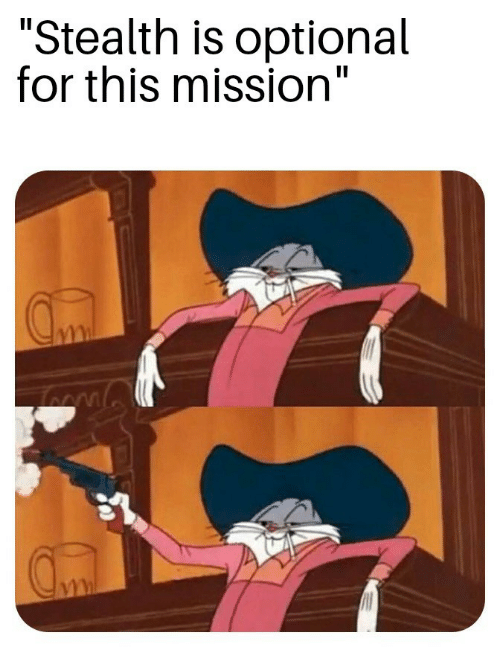 """stealth: """"Stealth is optional  for this mission"""""""