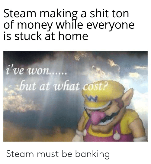 Banking: Steam must be banking