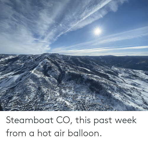 Hot Air: Steamboat CO, this past week from a hot air balloon.