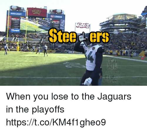 Nfl, Tube, and Jaguars: Stee ers  NELRT  Tube When you lose to the Jaguars in the playoffs https://t.co/KM4f1gheo9