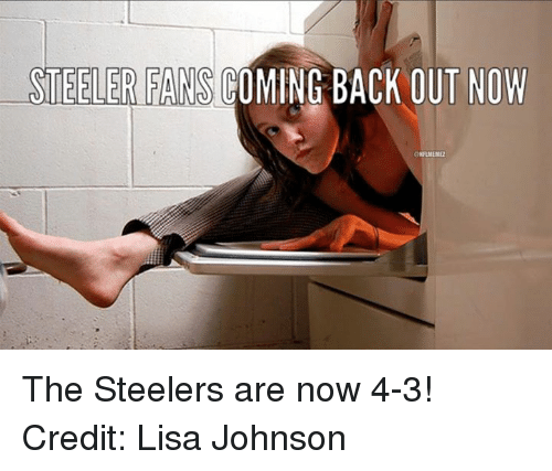 Nfl, Steelers, and Back: STEELER FANS COMING BACK OUT NOW The Steelers are now 4-3! Credit: Lisa Johnson